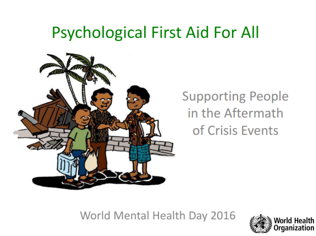 10 October 2016 World Mental Health Day Psychological First Aid For All